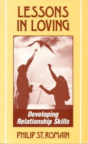 Lessons in Loving: Developing Relationship Skills ebook by Philip St. Romain