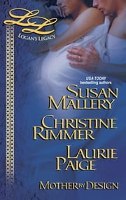 Mother by Design - Lily's Expecting\Rachel's Bundle of Joy\Jenna's Having a Baby ebook by Susan Mallery,Christine Rimmer,Laurie Paige