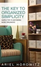 The Key To Organized Simplicity ebook by Ariel Horowitz