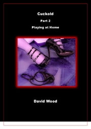 Cuckold: Part Two - Playing at Home ebook by David Wood