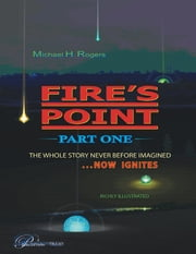 Fire's Point: Part One ebook by Michael H. Rogers