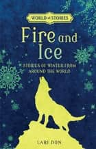 Fire and Ice - Stories of Winter from around the World ebook by Francesca Greenwood, Lari Don