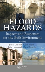 Flood Hazards: Impacts and Responses for the Built Environment ebook by Lamond, Jessica
