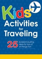 Kids' Activities for Traveling - 25 boredom-busting ideas for tons of on-the-go fun! ebook by Adams Media