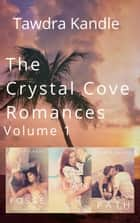 The Crystal Cove Romances - Volume 1 ebook by Tawdra Kandle