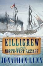 Killigrew and the North-West Passage ebook by Jonathan Lunn