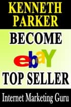 Ebay guide : How to become a top seller on eBay ebook by Kenneth Parker