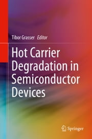 Hot Carrier Degradation in Semiconductor Devices ebook by Tibor Grasser