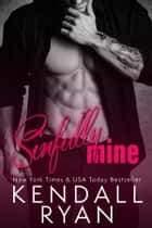 Sinfully Mine ebook by Kendall Ryan