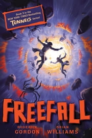 Tunnels #3: Freefall ebook by Roderick Gordon,Brian Williams