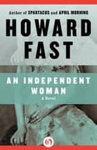 An Independent Woman ebook by Howard Fast