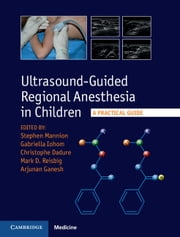 Ultrasound-Guided Regional Anesthesia in Children - A Practical Guide ebook by Stephen Mannion,Gabrielle Iohom,Christophe Dadure,Mark Reisbig,Arjunan Ganesh