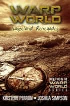 Warpworld Vol II - Wasteland Renegades ebook by Kristene Perron, Joshua Simpson