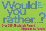 Would You Rather... - Over 200 Absolutely Absurd Dilemmas to Ponder ebook by David Gomberg,Justin Heimberg