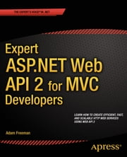 Expert ASP.NET Web API 2 for MVC Developers ebook by Adam Freeman