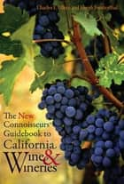 The New Connoisseurs' Guidebook to California Wine and Wineries ebook by Charles E. Olken, Joseph Furstenthal