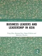 Business Leaders and Leadership in Asia ebook by Ying Zhu, Malcolm Warner, Shuang Ren,...