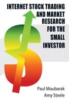 Internet Stock Trading and Market Research for the Small Investor ebook by Amy Steele, Paul Moubarak