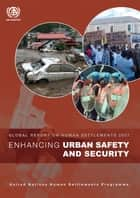Enhancing Urban Safety and Security - Global Report on Human Settlements 2007 ebook by Un-Habitat