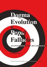 Dogma Evolution & Papal Fallacies ebook by Imma Penn