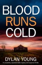 Blood Runs Cold - A completely unputdownable mystery and suspense thriller ebook by Dylan Young