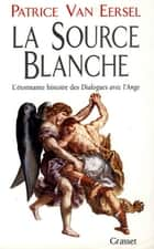 La source blanche eBook by Patrice Van Eersel