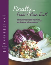 Finally... Food I Can Eat! - A dietary guide and cookbook featuring tasty non-vegetarian and vegetarian recipes for people with food allergies and food intolerances. ebook by Shirley Plant