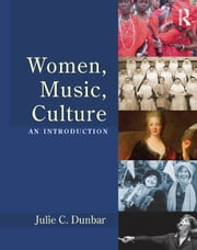 Women, Music, Culture: An Introduction ebook by Julie C. Dunbar