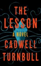 The Lesson - A Novel ebook by Cadwell Turnbull
