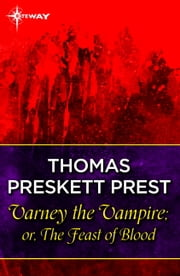 Varney the Vampire; or, The Feast of Blood ebook by Thomas Preskett Prest