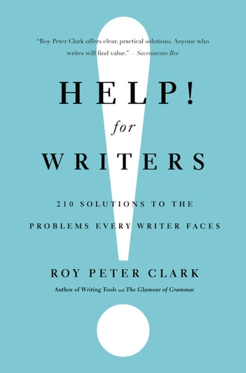 Help! For Writers - 210 Solutions to the Problems Every Writer Faces ebook by Roy Peter Clark