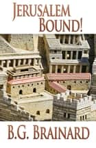 Jerusalem Bound! ebook by B. G. Brainard