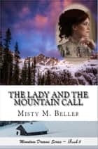 The Lady and the Mountain Call - Mountain Dreams Series, #5 ebook by Misty M. Beller