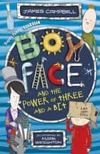 Boyface and the Power of Three and a Bit ebook by James Campbell, Mark Weighton