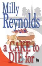 A Cake To Die For ebook by Milly Reynolds