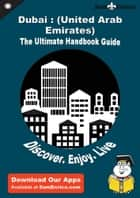 Ultimate Handbook Guide to Dubai : (United Arab Emirates) Travel Guide ebook by Cody Daluz