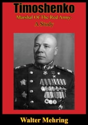 Timoshenko, Marshal Of The Red Army: A Study ebook by Walter Mehring