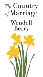 A Country of Marriage ebook by Wendell Berry