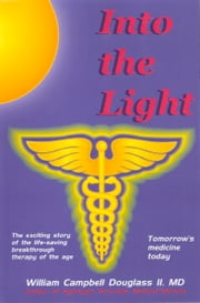 Into the Light - Tomorrow's Medicine Today ebook by William Campbell Douglass II MD