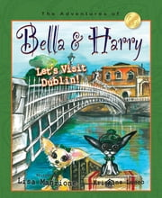 Let's Visit Dublin! - Adventures of Bella & Harry ebook by Lisa Manzione, Kristine Lucco