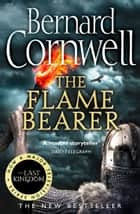 The Flame Bearer (The Last Kingdom Series, Book 10) ebook by Bernard Cornwell