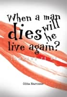 When a man dies will he live again? ebook by Olita Narcisse