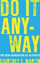 Do It Anyway - The New Generation of Activists ebook by Courtney E. Martin