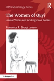 The Women of Quyi - Liminal Voices and Androgynous Bodies ebook by Francesca R. Sborgi Lawson