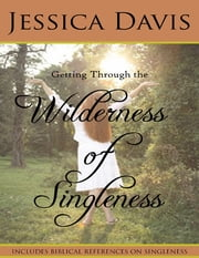 Getting Through the Wilderness of Singleness ebook by Jessica Davis