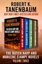 The Butch Karp and Marlene Ciampi Novels Volume Three - Corruption of Blood, Falsely Accused, Irresistible Impulse, and Reckless Endangerment ebook by Robert K. Tanenbaum