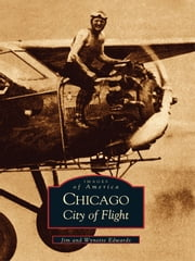 Chicago: - City of Flight ebook by Jim Edwards