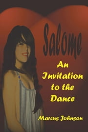 Salome - An Invitation to the Dance ebook by Marcus Johnson