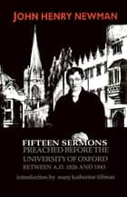 Fifteen Sermons Preached before the University of Oxford Between A.D. 1826 and 1843 ebook by John Henry Cardinal Newman, Mary Katherine Tillman
