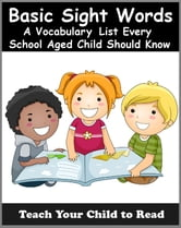 300+ BASIC SIGHT WORDS - A Vocabulary List Every School Aged Child Should Know ebook by Adele Jones